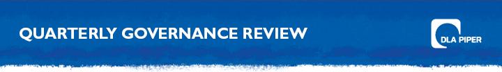 DLA Piper - QUARTERLY GOVERNANCE REVIEW